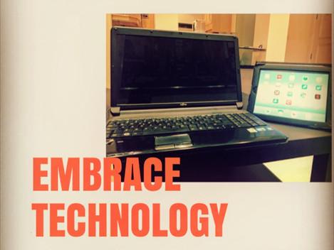 Embrace technology