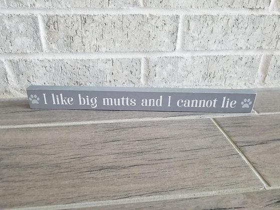 ".5"" x 15.75"" 'I like big mutts and I cannot lie' Wood Block Sign"