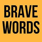 BRAVE WORDS.jpg