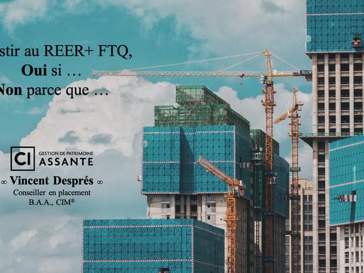 Investir au REER+ FTQ, Oui si ... Non parce que ...