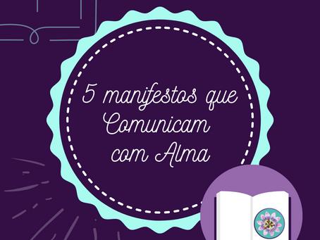 5 Manifestos que Comunicam com alma