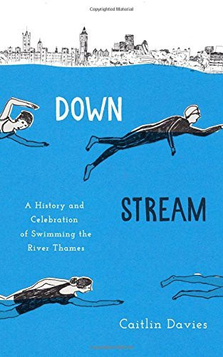 Downstream: A History and Celebration of Swimming the River Thames by Caitlin Davies