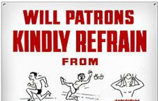 Will Patrons Kindly Refrain From