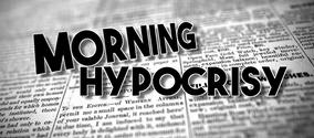 Morning Hypocrisy