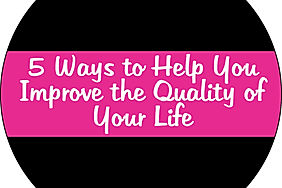 5 Way to Help You Improve the Quality of Your Life by Sharonda McMullen