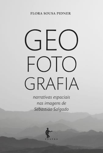 Geo Foto Grafia: narrativas espaciais nas imagens de Sebastião Salgado