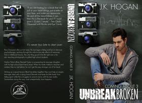 Unbreak Broken by J.K. Hogan