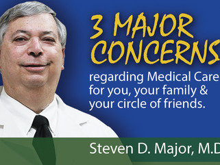 There are 3 MAJOR CONCERNS regarding Medical Care for you, your family, your circle of friends, and