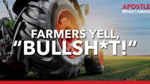 """FARMERS YELL, """"BULLSH*T!"""""""