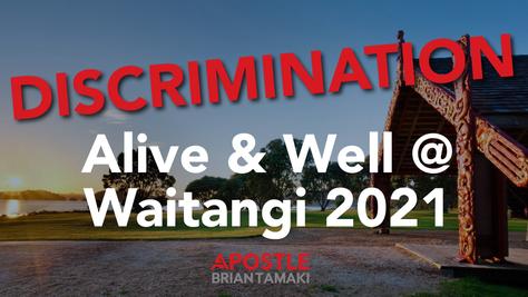 DISCRIMINATION - Alive & Well @ Waitangi 2021