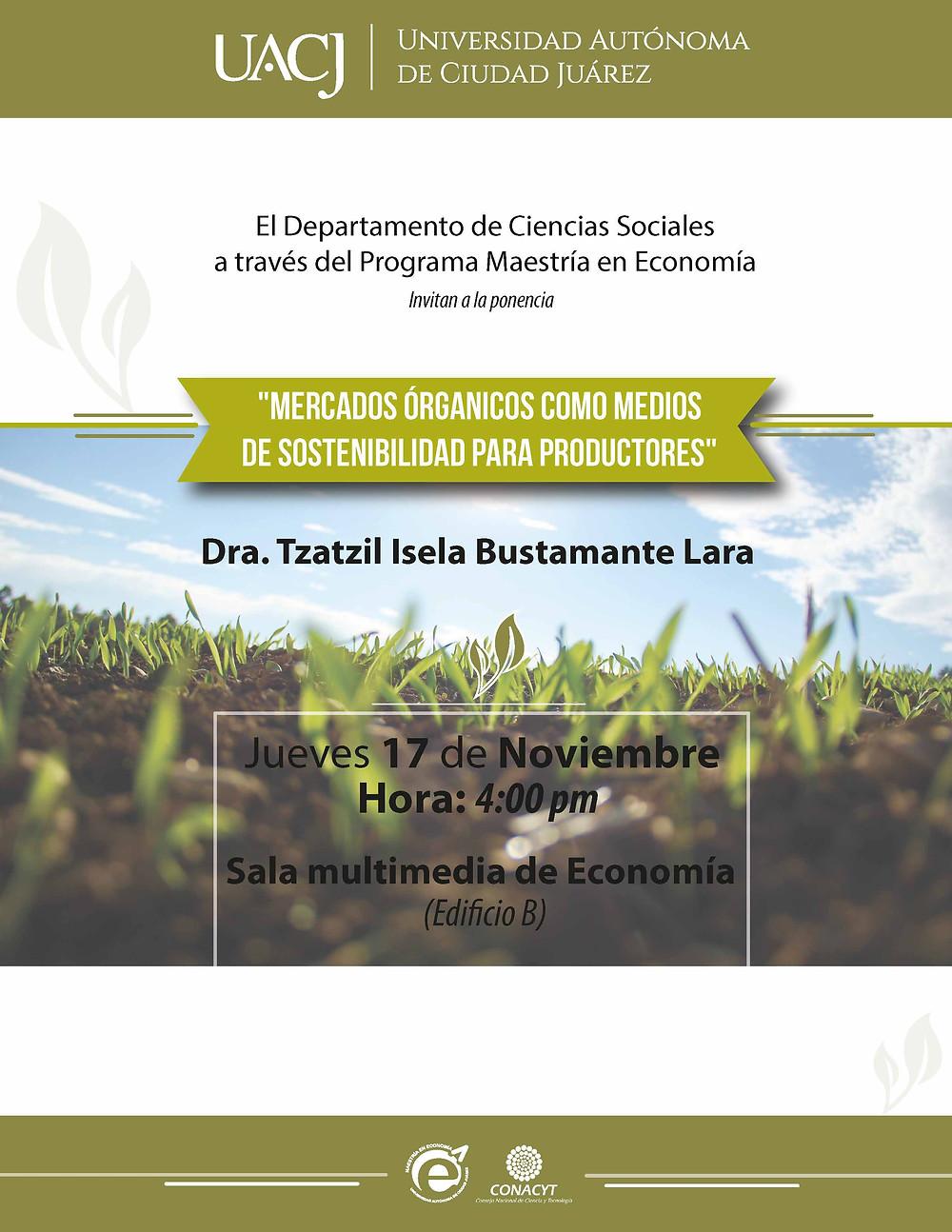 """El Departamento de ciencias Sociales  a través del Programa en economía te invitan a la ponencia """"mercados orgánicos como medio de sostenibilidad  para productores"""" impartido por la Dra. Tzatzil Isela Bustamante Lara"""