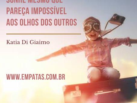 Sonhe, mesmo que pareça ser impossível aos olhos dos outros – Katia Di Giaimo