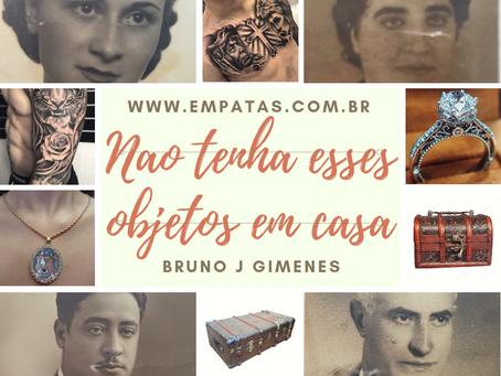 Não tenha esses objetos em casa – Bruno J. Gimenes