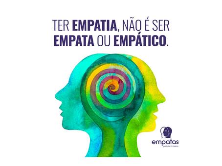 Ter Empatia, não é ser empata ou empático