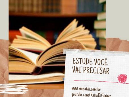 Estude, você vai precisar – por Katia Di Giaimo