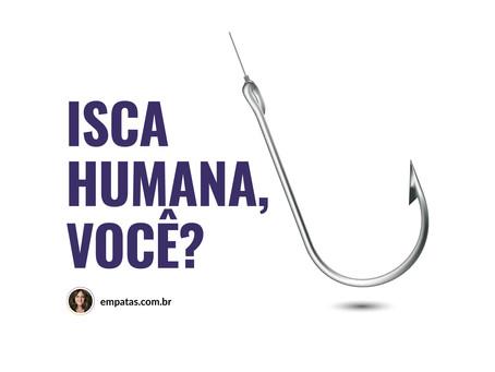Isca Humana, você? - katia di giaimo