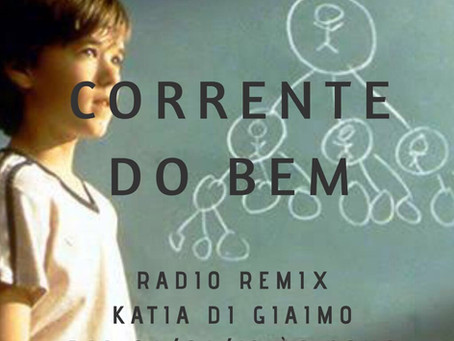 Corrente do Bem – Rádio Remix e Katia Di Giaimo