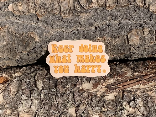 Keep Doing What Makes You Happy Sticker