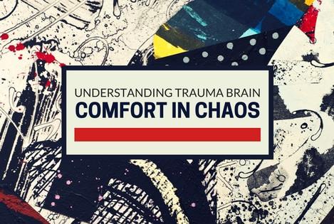 Comfort in Chaos: Understanding Trauma Brain