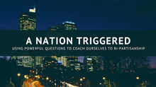A Nation Triggered: Using Powerful Questions to Coach Ourselves in Bi-Partisanship