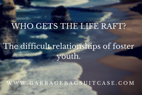 Who Gets The Life Raft: The Difficult Relationships of Foster Youth
