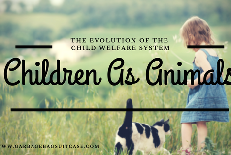 Children As Animals: The Evolution of the Child Welfare System