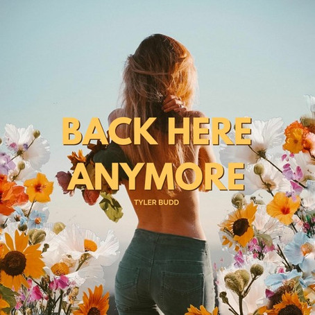 """""""Back Here Anymore"""" - Tyler Budd 