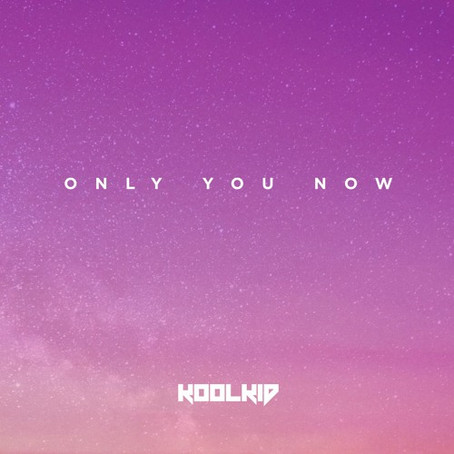 """""""Only You Now"""" – KOOLKID 