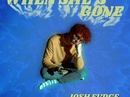 """""""When She's Gone"""" - Josh Fudge I Review"""