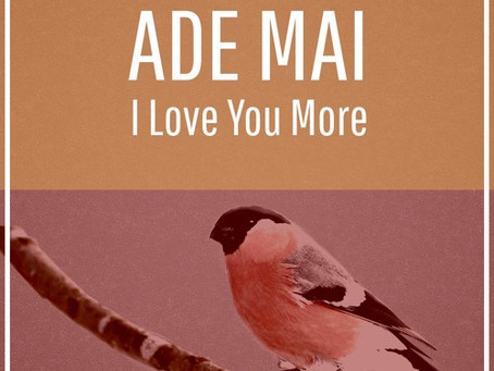 """I Love You More"" - Ade Mai 
