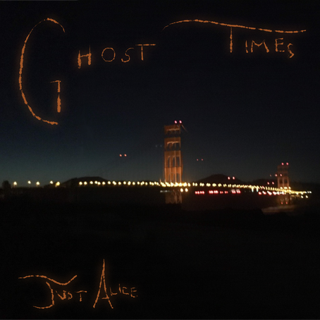 """Ghost Times"" - Just Alice 