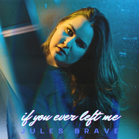 """If You Ever Left Me"" - Jules Brave 