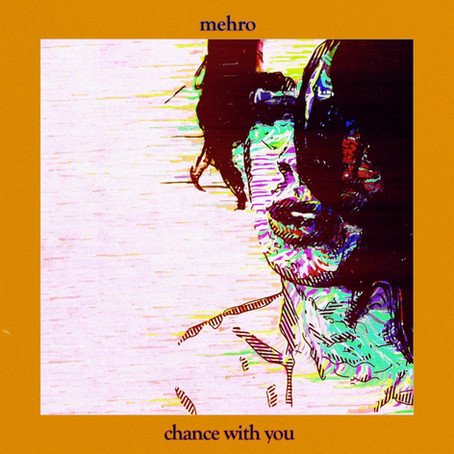 """chance with you"" - mehro 