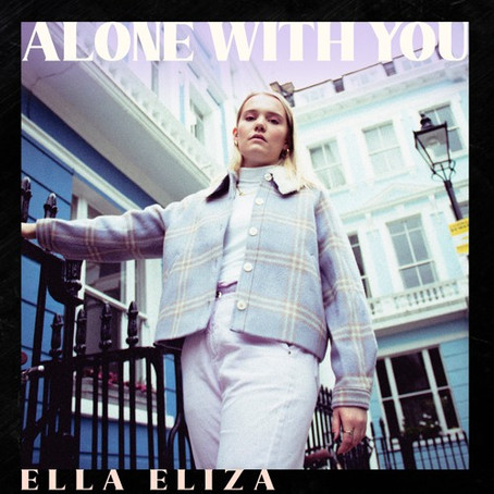 """""""ALONE WITH YOU"""" - Ella Eliza 