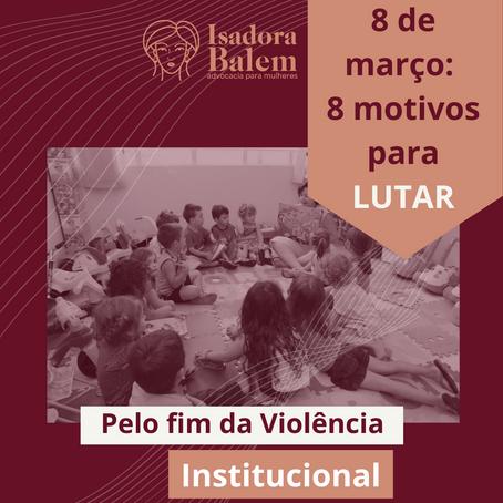 8M- 8 motivos para lutar: (5) pelo fim da violência INSTITUCIONAL