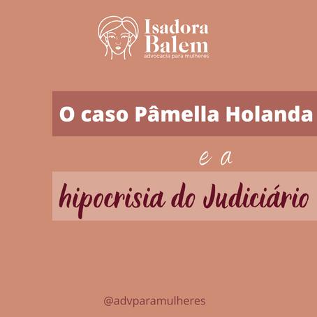 O caso Pâmella Holanda e a hipocrisia do Judiciário