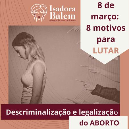 8 motivos para lutar: descriminalização e legalização do aborto