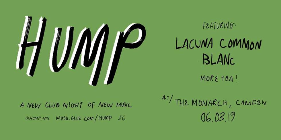 HUMP presents: Lacuna Common + BLANc + more tba