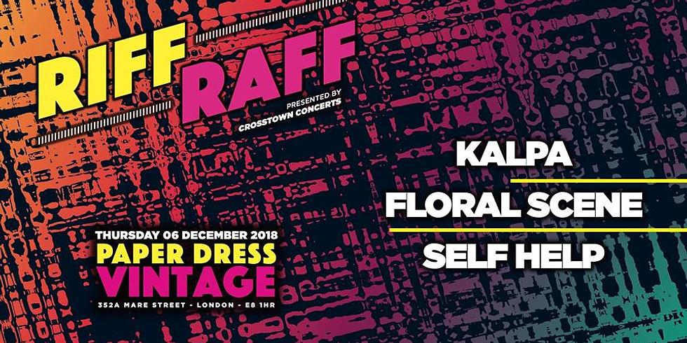 RIFF RAFF pres: Kalpa // Floral Scene // Self Help