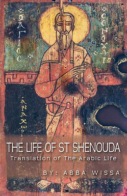 The Life of St Shenouda: Translation of the Arabic Life - By Abba Wissa