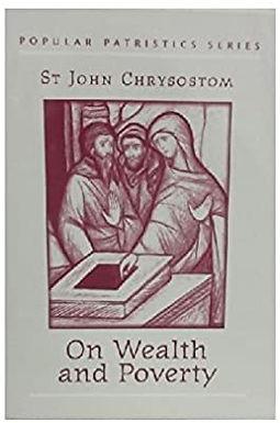 On Wealth and Poverty - St John Chrysostom