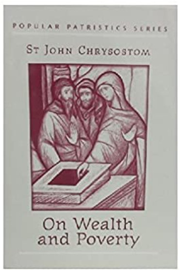 On Wealth and Poverty - St John Chrysostom