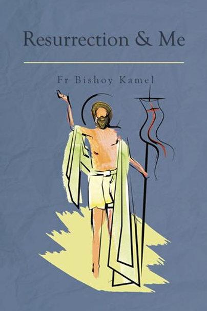 Resurrection & Me - Fr Bishoy Kamel
