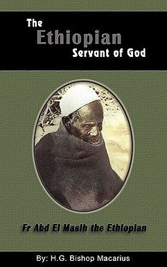 The Ethiopian Servant of Christ: Fr Abd El Masih the Ethiopian