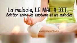 La maladie, LE MAL A DIT... Relation entre les émotions et les maladies.
