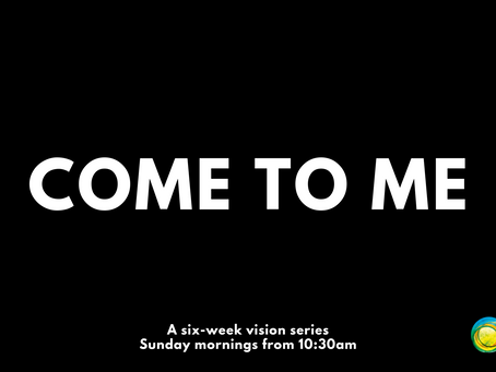 "VISION SERIES - ""COME TO ME"" PT. 6... BRINGING NON-BELIEVERS TO JESUS (3/11/19)"
