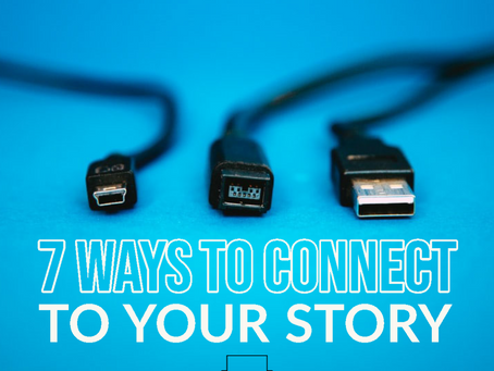 7 Ways To Connect To Your Story