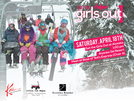 Get the Girls Out @ Alyeska