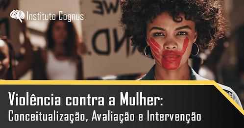 Violência contra a Mulher: Conceitualização, Avaliação e Intervenção