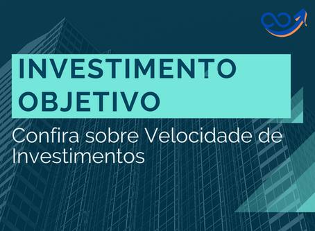 Confira sobre Velocidade de Investimentos